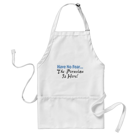 Have No Fear The Peruvian Is Here Adult Apron