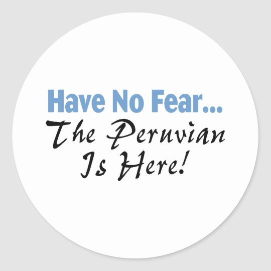 Have No Fear The Peruvian Is Here Classic Round Sticker