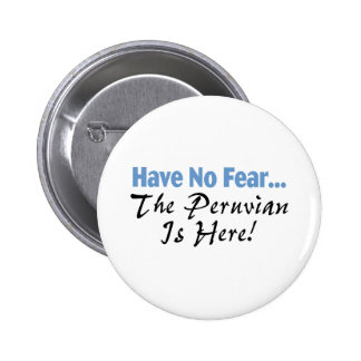 Have No Fear The Peruvian Is Here Pinback Button