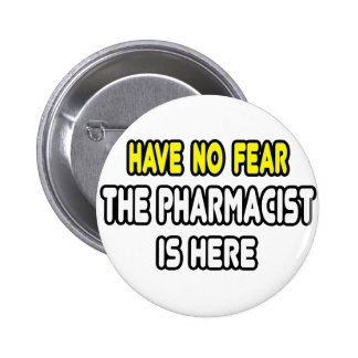 Have No Fear, The Pharmacist Is Here Button