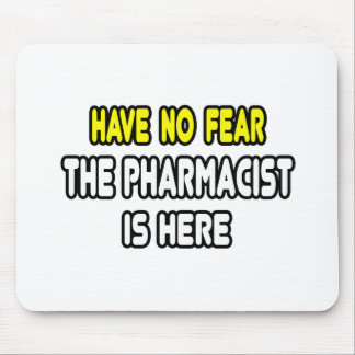 Have No Fear, The Pharmacist Is Here Mouse Pad