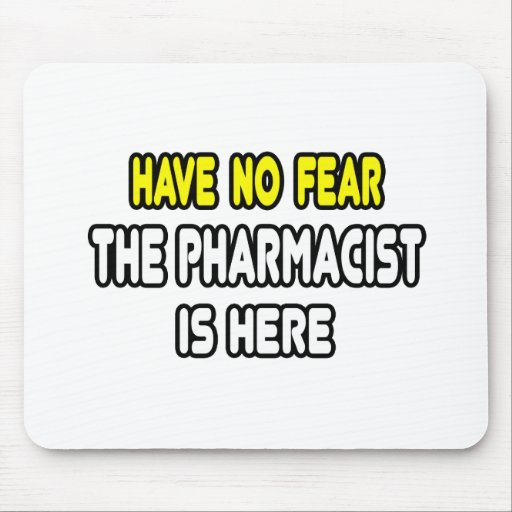 Have No Fear, The Pharmacist Is Here Mouse Pads