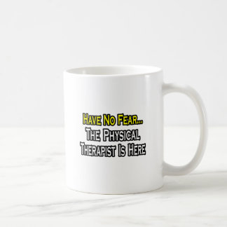 Have No Fear, The Physical Therapist Is Here Coffee Mugs