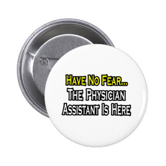 Have No Fear, The Physician Assistant Is Here Pinback Button