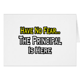 Have No Fear, The Principal Is Here Greeting Card