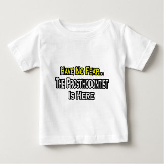 Have No Fear, The Prosthodontist Is Here Baby T-Shirt