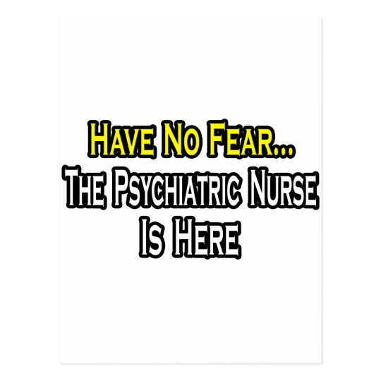 Have No Fear, The Psychiatric Nurse Is Here Postcard