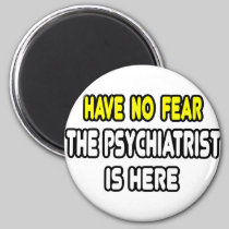 Have No Fear, The Psychiatrist Is Here 2 Inch Round Magnet
