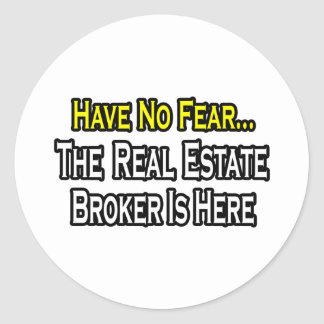 Have No Fear, The Real Estate Broker Is Here Round Stickers