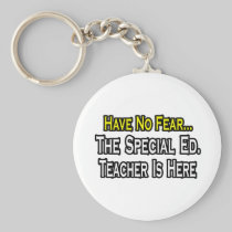 Have No Fear, The Special Ed. Teacher Is Here Keychain
