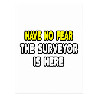 Have No Fear The Surveyor Is Here Post Card