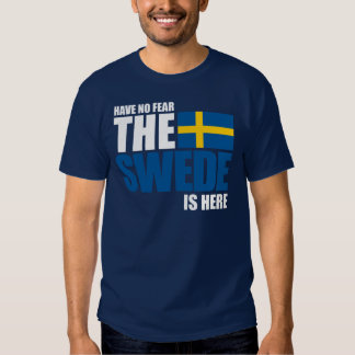 Have No Fear, The Swede Is Here Funny Shirt