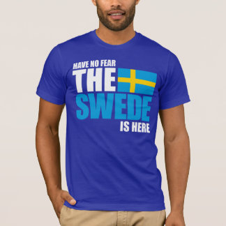 Have No Fear, The Swede Is Here Funny T-Shirt