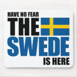 Have No Fear, The Swede Is Here Mousepads