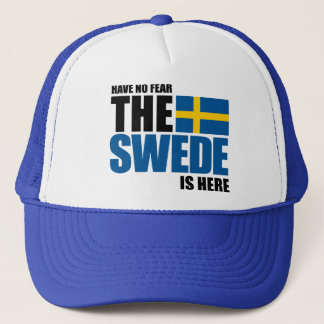 Have No Fear, The Swede Is Here Trucker Hat