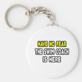 Have No Fear, The Swim Coach Is Here Key Chain