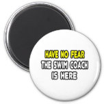 Have No Fear, The Swim Coach Is Here Refrigerator Magnets