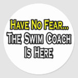 Have No Fear, The Swim Coach Is Here Stickers