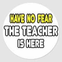 Have No Fear, The Teacher Is Here Sticker