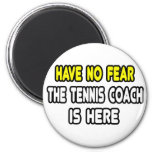 Have No Fear, The Tennis Coach Is Here Refrigerator Magnet