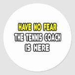 Have No Fear, The Tennis Coach Is Here Round Sticker