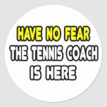 Have No Fear, The Tennis Coach Is Here Round Stickers