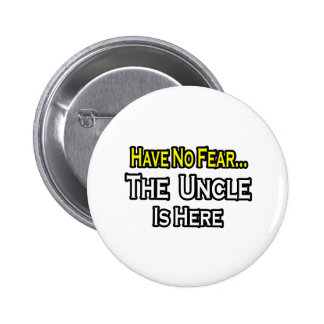 Have No Fear...The Uncle Is Here Button