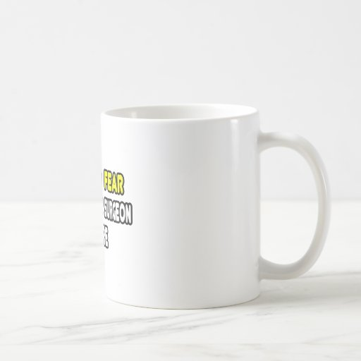 Have No Fear, The Vascular Surgeon Is Here Coffee Mug