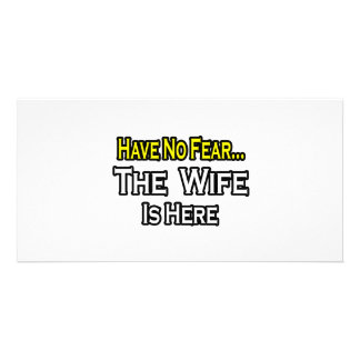 Have No Fear...The Wife Is Here Photo Cards