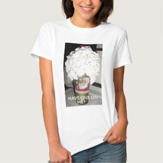 HAVE ONE ON ME! T SHIRT