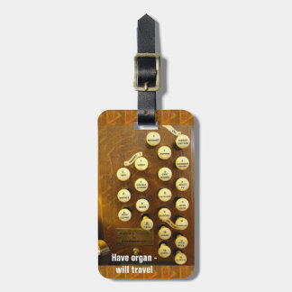have organ - will travel luggage tag