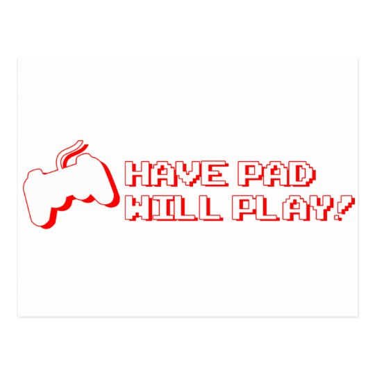 Have Pad, Will Play - Video Games Gamer Gaming Postcard