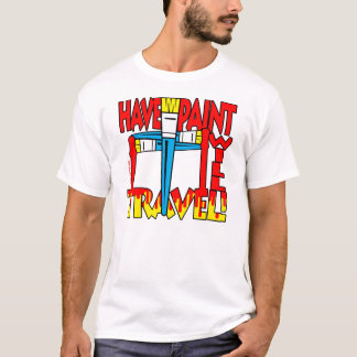 Have Paint Will Travel! T-Shirt