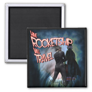 Have Rocketship Will Travel Magnet