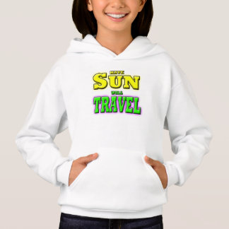 HAVE SUN WILL TRAVEL HOODIE