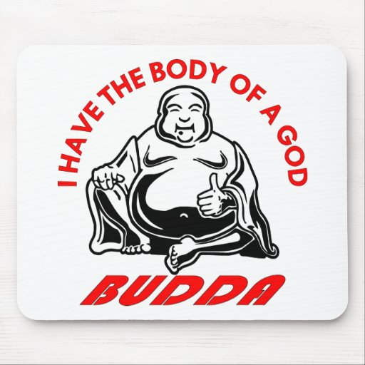 Have The Body Of A God Budda Mouse Pad