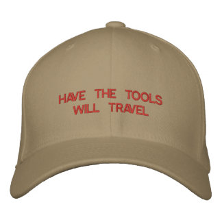HAVE THE TOOLS WILL TRAVEL embroidered on cap