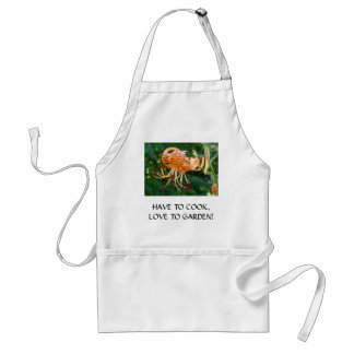 have to Cook LOVE TO GARDEN Apron Gifts Tiger Lily
