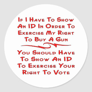 Have To Show ID To Buy A Gun You Should To Vote Classic Round Sticker