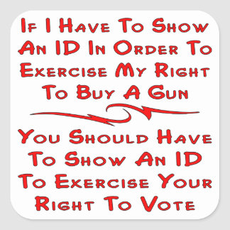 Have To Show ID To Buy A Gun You Should To Vote Square Sticker