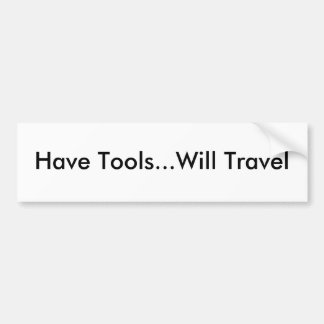 Have Tools...Will Travel Bumper Sticker