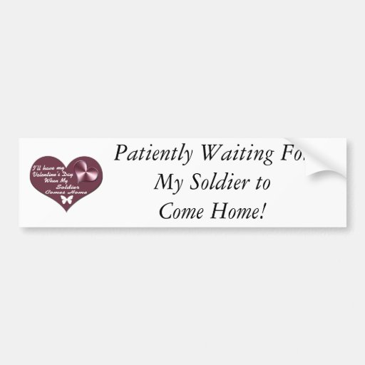 HAVE VAL DAY SOLDIER HOME BUMPER STICKER