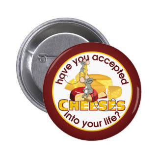Have You Accepted Cheeses? 2 Inch Round Button