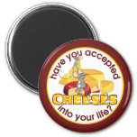 Have You Accepted Cheeses? 2 Inch Round Magnet