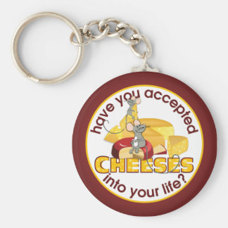 Have You Accepted Cheeses? Keychain