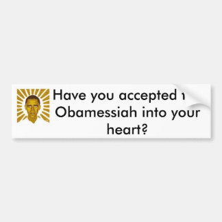 Have you accepted the Obamessiah in Bumper Sticker
