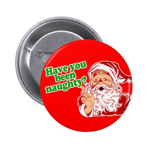 Have you been naughty? buttons