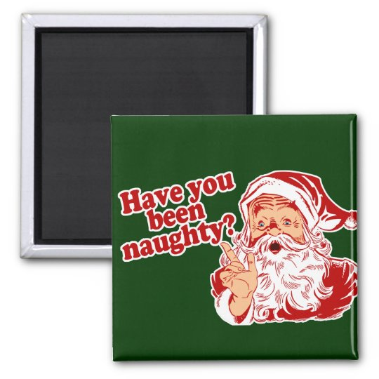 Have You Been Naughty Magnet