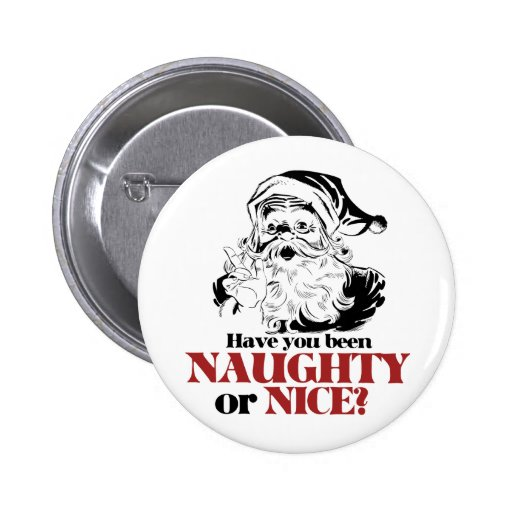 Have you been Naughty or Nice? Pinback Buttons