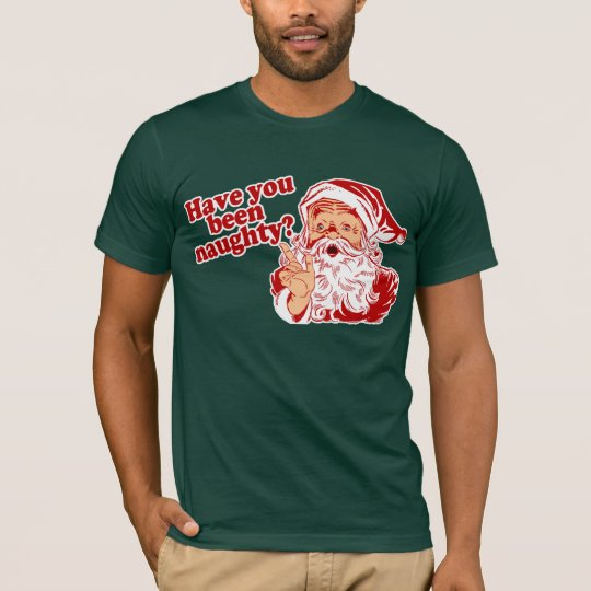 Have You Been Naughty T-Shirt